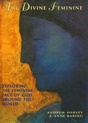 The divine feminine : exploring the feminine face of God throughout the world