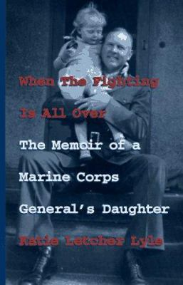 When the fighting is all over : the memoir of a Marine Corps general's daughter