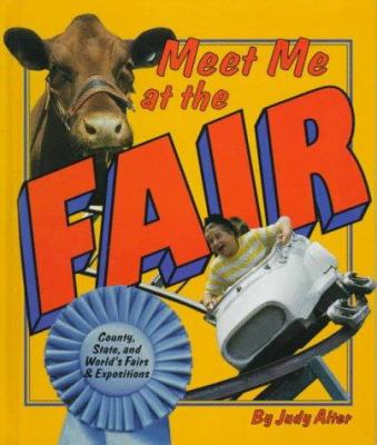 Meet me at the fair : country, state, and world's fairs & expositions