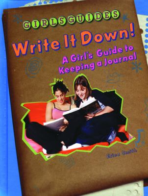 Write it down! : a girl's guide to keeping a journal