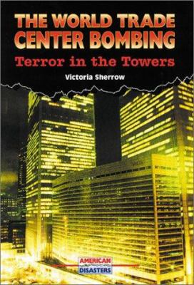 The World Trade Center bombing : terror in the towers / Victoria Sherrow.