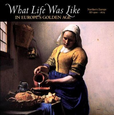 What life was like in Europe's Golden Age : northern Europe, AD 1500-1675