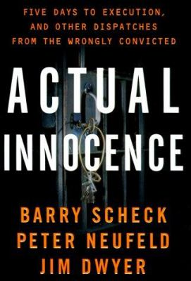Actual innocence : five days to execution and other dispatches from the wrongly convicted