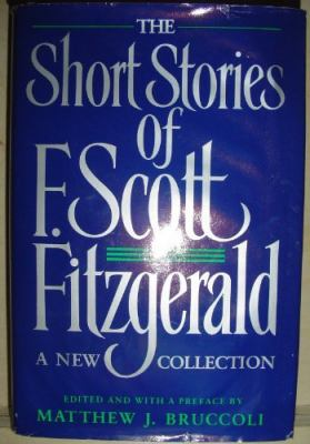 The short stories of F. Scott Fitzgerald : a new collection / edited and with a preface by Matthew J. Bruccoli.