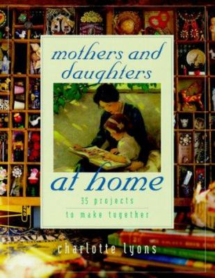 Mothers and daughters at home : 35 projects to make together