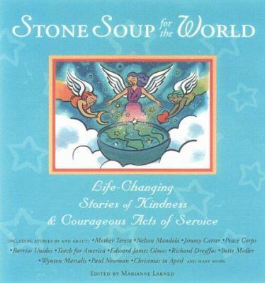 Stone soup for the world : life-changing stories of kindness & courageous acts of service