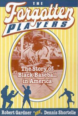 The forgotten players : the story of black baseball in America