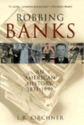Robbing banks : an American history, 1831-1999