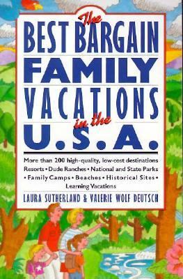 The best bargain family vacations in the U.S.A. / Laura Sutherland and Valerie Wolf Deutsch.