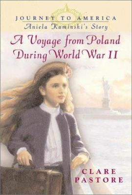 Aniela Kaminski's story : a voyage from Poland during World War II / Clare Pastore.