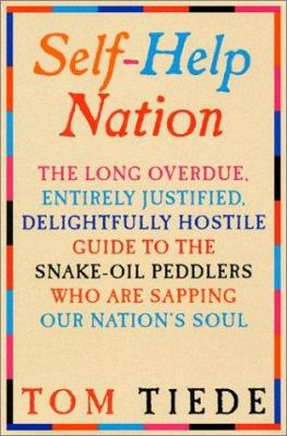 Self-help nation : the long overdue, entirely justified, delightfully hostile guide to the snake-oil peddlers who are sapping our nation's soul