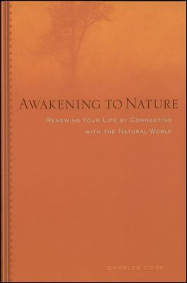 Awakening to nature : renewing your life by connecting with the natural world