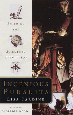Ingenious pursuits : building the scientific revolution