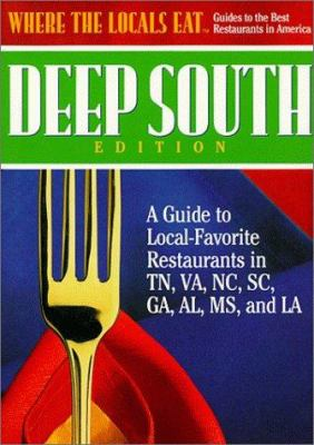 Where the locals eat, Deep South edition : a guide to local-favorite restaurants in Tennessee, Virginia, North Carolina, South Carolina, Georgia, Alabama, Mississippi, and Louisiana