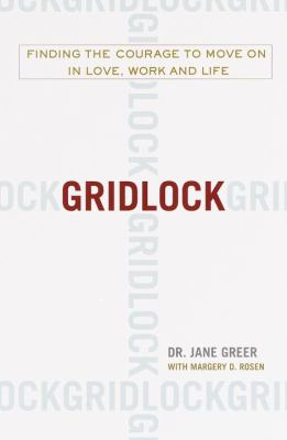 Gridlock : finding the courage to move on in love, work, and life