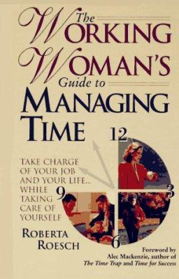 The working woman's guide to managing time : take charge of your job and your life while taking care of yourself