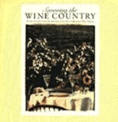 Savoring the wine country : recipes from the finest restaurants of northern California's wine regions