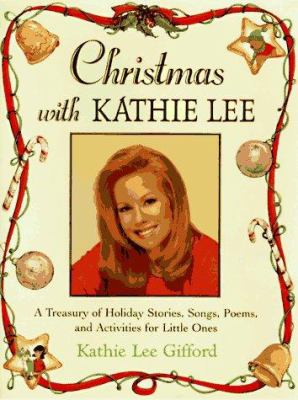 Christmas with Kathie Lee : a treasury of holiday stories, songs, poems, and activities for little ones