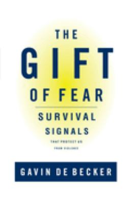 The gift of fear : survival signals that protect us from violence / Gavin de Becker.