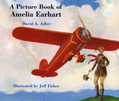 A picture book of Amelia Earhart / David A. Adler ; illustrated by Jeff Fisher.