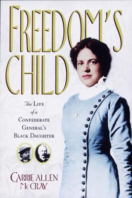 Freedom's child : the life of a Confederate general's Black daughter