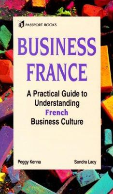 Business France : a practical guide to understanding French business culture / Peggy Kenna, Sondra Lacy.