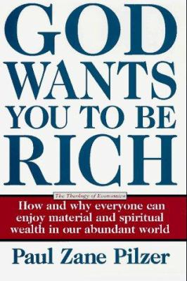 God wants you to be rich : the theology of economics