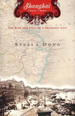 Shanghai : the rise and fall of a decadent city