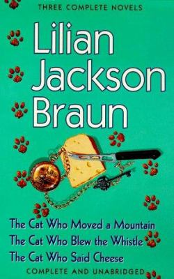 Three complete novels : The cat who moved a mountain : The cat who blew the whistle : The cat who said cheese