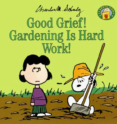 Good grief! Gardening is hard work!
