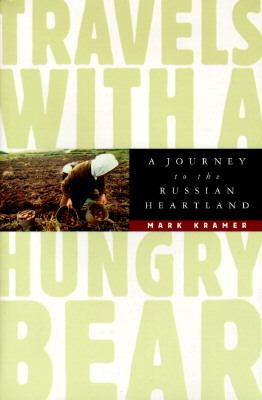 Travels with a hungry bear : a journey to the Russian heartland
