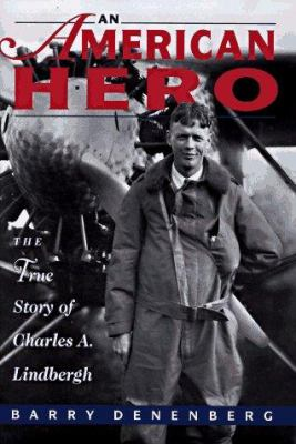 An American hero : the true story of Charles A. Lindbergh / Barry Denenberg.