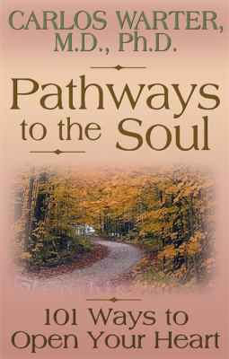 Pathways to the soul : 101 ways to open your heart