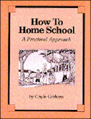How to home school : a practical approach