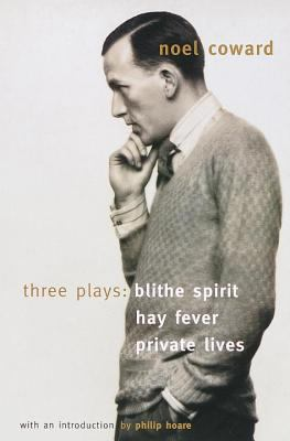 Three plays : Blithe spirit, Hay fever, Private lives