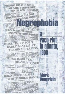 Negrophobia : a race riot in Atlanta, 1906