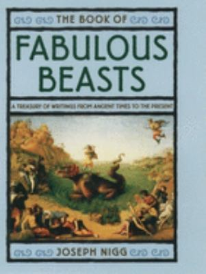 The book of fabulous beasts : a treasury of writings from ancient times to the present