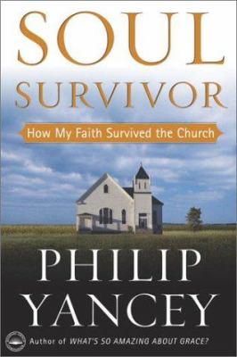 Soul survivor : how my faith survived the church / Philip Yancey.