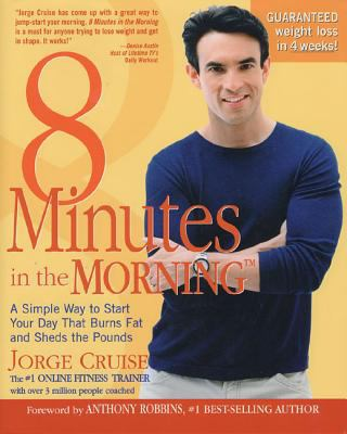 8 minutes in the morning : a simple way to start your day that burns fat and sheds the pounds / Jorge Cruise ; foreword by Anthony Robbins.