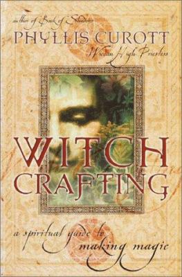 Witchcrafting : a spiritual guide to making magic