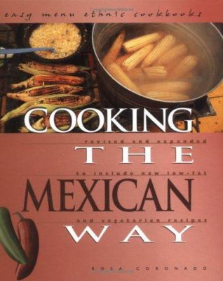 Cooking the Mexican way : revised and expanded to include new low-fat and vegetarian recipes / Rosa Coronado.