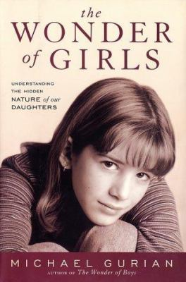 The wonder of girls : understanding the hidden nature of our daughters