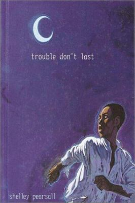 Trouble don't last / Shelley Pearsall.
