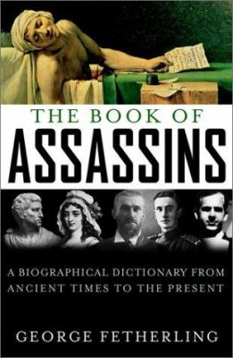The book of assassins : a biographical dictionary from ancient times to the present