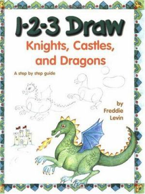 1-2-3 draw knights, castles, and dragons : a step by step guide