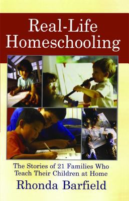 Real-life homeschooling : the stories of 21 families who make it work