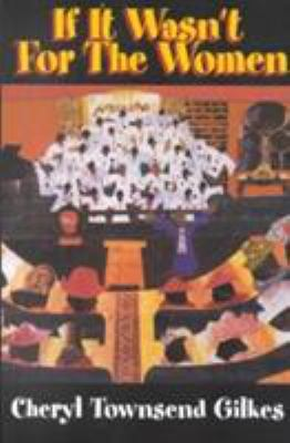 If it wasn't for the women-- : Black women's experience and womanist culture in church and community