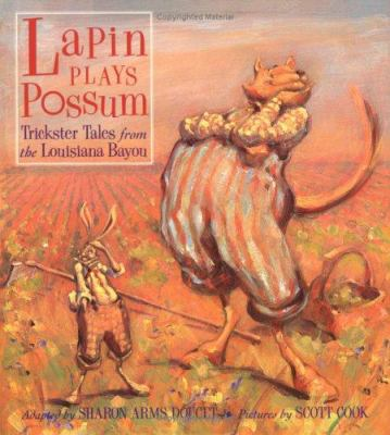 Lapin plays possum : trickster tales from the Louisiana Bayou / adapted by Sharon Arms Doucet ; pictures by Scott Cook.