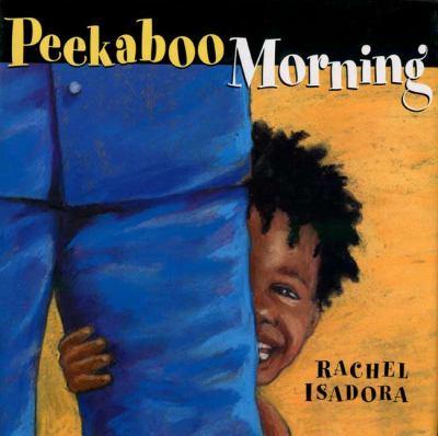 Peekaboo morning / Rachel Isadora.