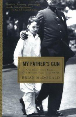 My father's gun : one family, three badges, one hundred years in the NYPD